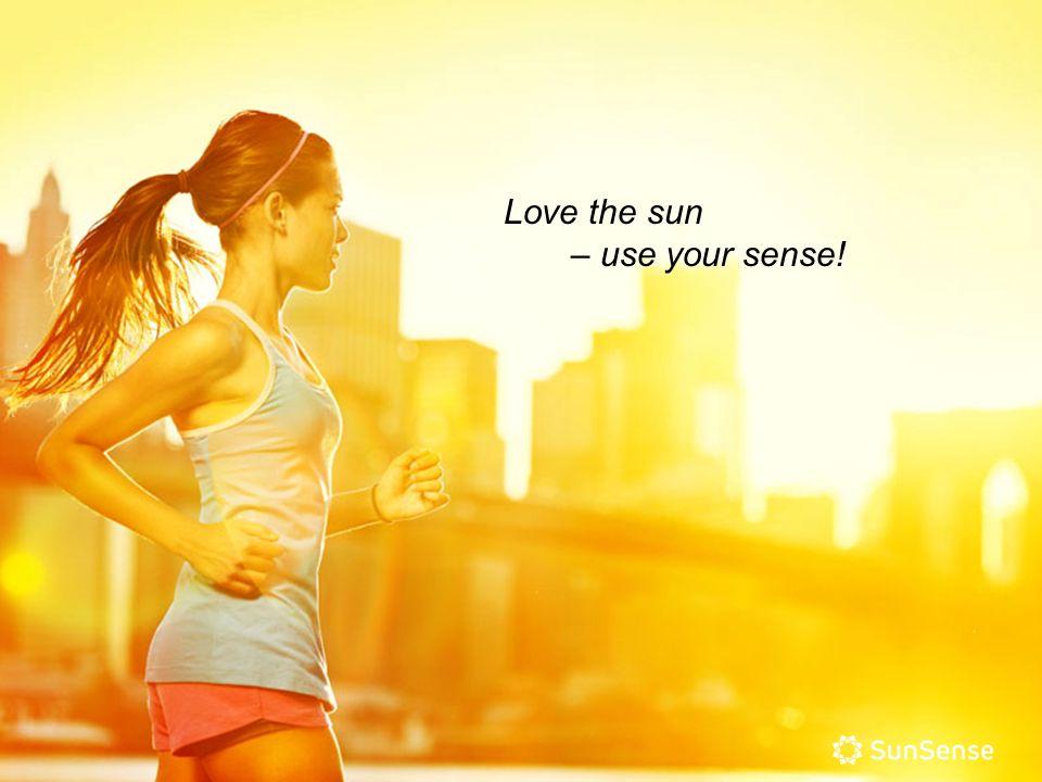 Love the sun – use your sense!