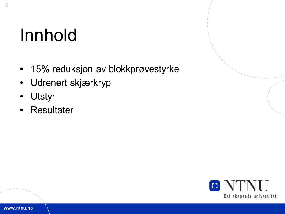 2 Innhold 15% reduksjon av blokkprøvestyrke Udrenert skjærkryp Utstyr Resultater