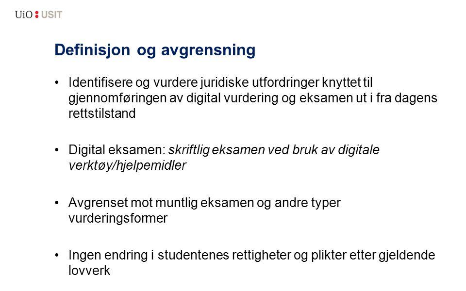 Definisjon og avgrensning Identifisere og vurdere juridiske utfordringer knyttet til gjennomføringen av digital vurdering og eksamen ut i fra dagens r