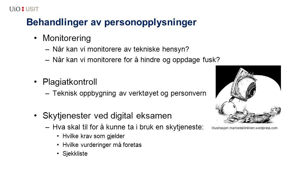 Behandlinger av personopplysninger Monitorering –Når kan vi monitorere av tekniske hensyn? –Når kan vi monitorere for å hindre og oppdage fusk? Plagia