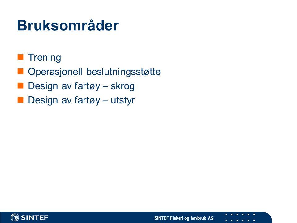 SINTEF Fiskeri og havbruk AS Bruksområder Trening Operasjonell beslutningsstøtte Design av fartøy – skrog Design av fartøy – utstyr