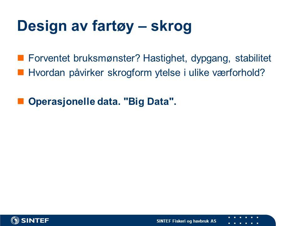 SINTEF Fiskeri og havbruk AS Design av fartøy – skrog Forventet bruksmønster.