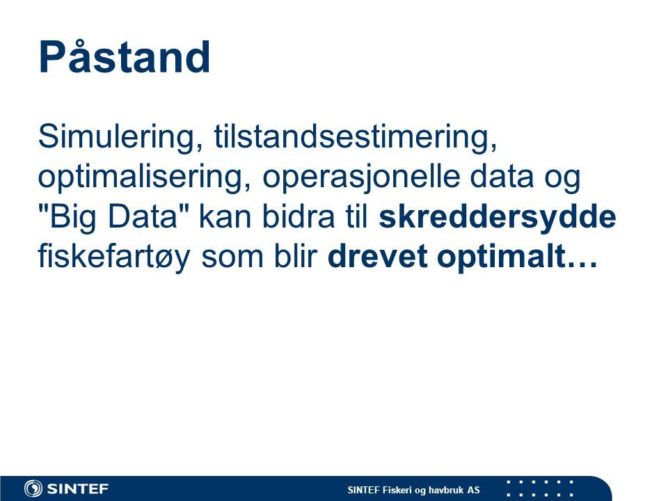 SINTEF Fiskeri og havbruk AS Påstand Simulering, tilstandsestimering, optimalisering, operasjonelle data og