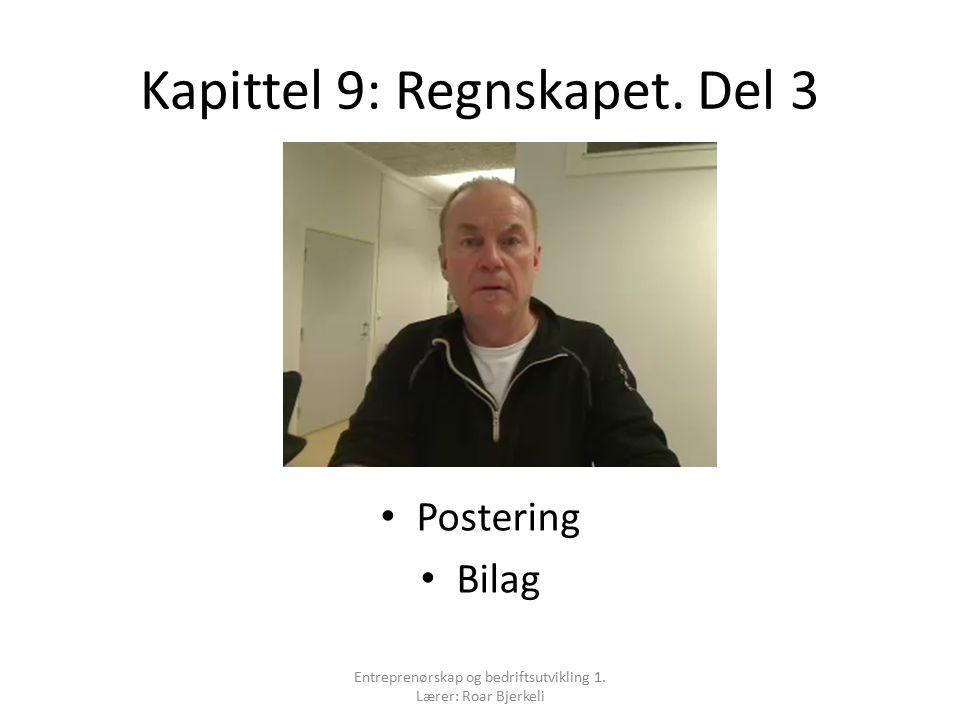 Kapittel 9: Regnskapet. Del 3 Postering Bilag Entreprenørskap og bedriftsutvikling 1. Lærer: Roar Bjerkeli