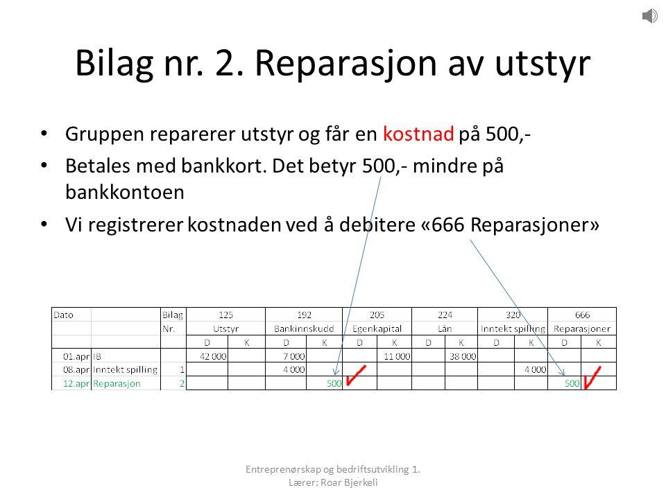 Bilag nr. 2. Reparasjon av utstyr Gruppen reparerer utstyr og får en kostnad på 500,- Betales med bankkort. Det betyr 500,- mindre på bankkontoen Vi r