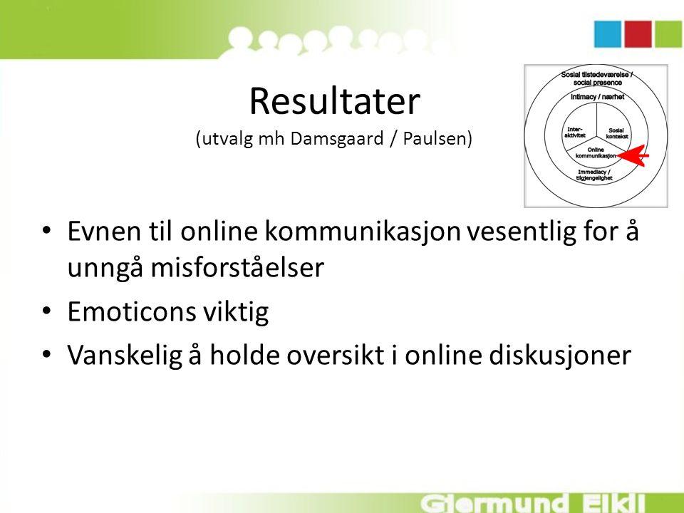 Resultater (utvalg mh Damsgaard / Paulsen) Evnen til online kommunikasjon vesentlig for å unngå misforståelser Emoticons viktig Vanskelig å holde oversikt i online diskusjoner