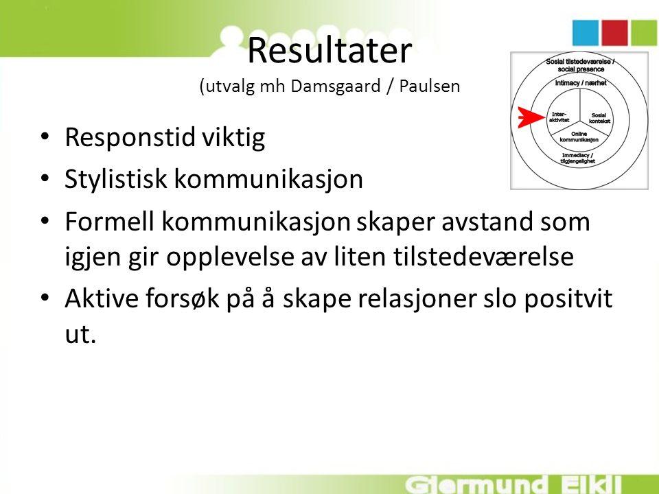 Resultater (utvalg mh Damsgaard / Paulsen Responstid viktig Stylistisk kommunikasjon Formell kommunikasjon skaper avstand som igjen gir opplevelse av liten tilstedeværelse Aktive forsøk på å skape relasjoner slo positvit ut.