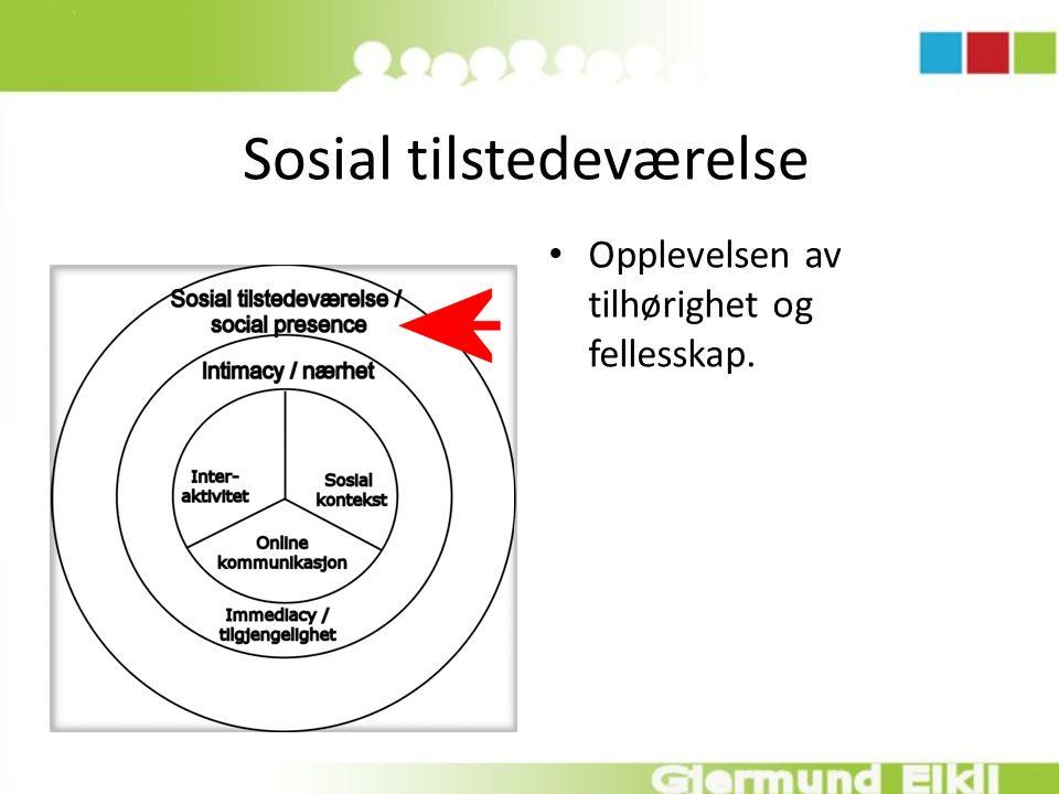 Sosial tilstedeværelse Opplevelsen av tilhørighet og fellesskap.