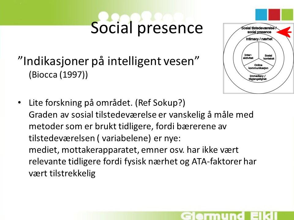 """Social presence """"Indikasjoner på intelligent vesen"""" (Biocca (1997)) Lite forskning på området. (Ref Sokup?) Graden av sosial tilstedeværelse er vanske"""