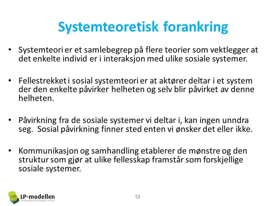 Systemteoretisk forankring Systemteori er et samlebegrep på flere teorier som vektlegger at det enkelte individ er i interaksjon med ulike sosiale systemer.