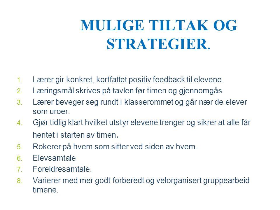 MULIGE TILTAK OG STRATEGIER. 1. Lærer gir konkret, kortfattet positiv feedback til elevene. 2. Læringsmål skrives på tavlen før timen og gjennomgås. 3