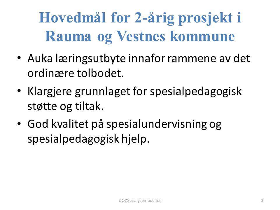 Hovedmål for 2-årig prosjekt i Rauma og Vestnes kommune Auka læringsutbyte innafor rammene av det ordinære tolbodet.