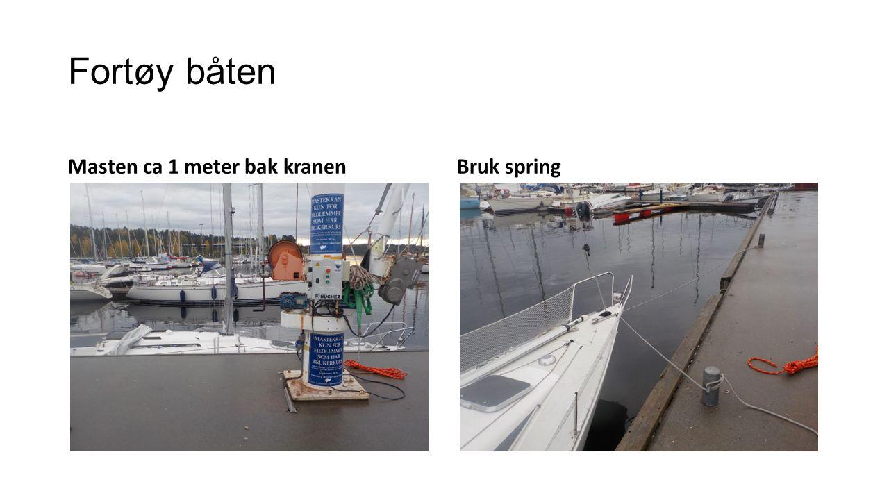 Fortøy båten Masten ca 1 meter bak kranenBruk spring