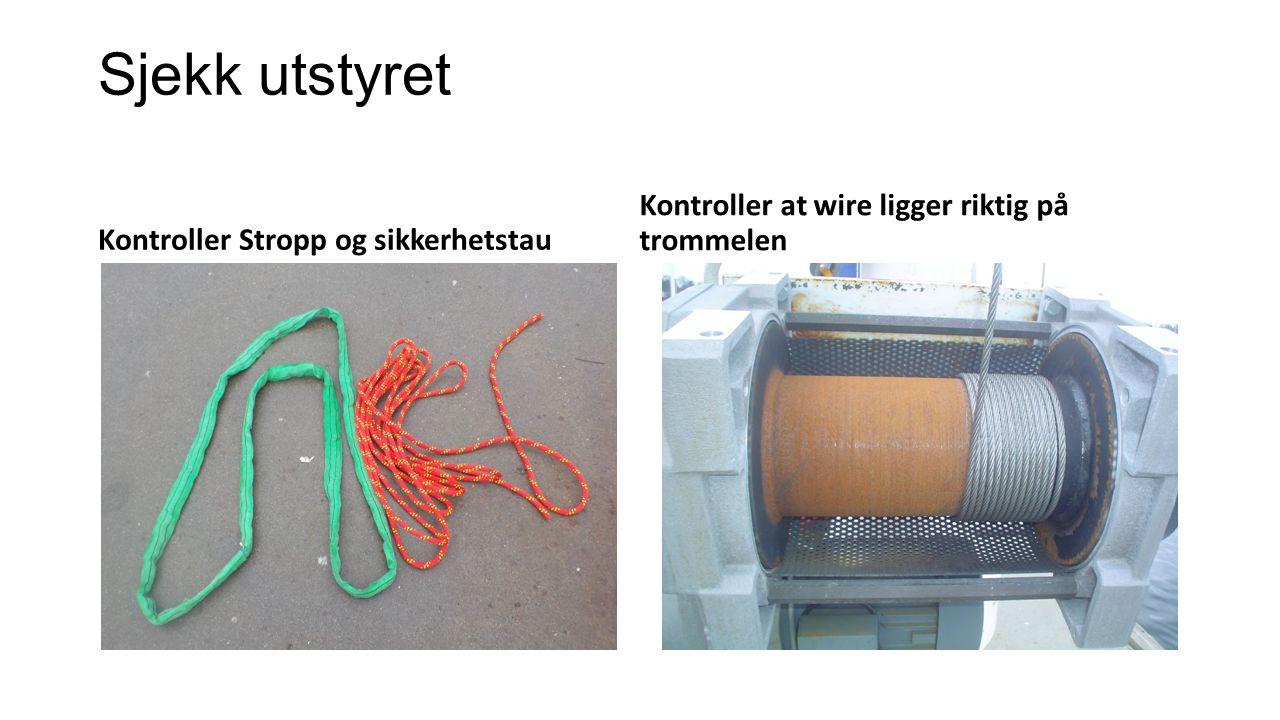 Sjekk utstyret Kontroller Stropp og sikkerhetstau Kontroller at wire ligger riktig på trommelen