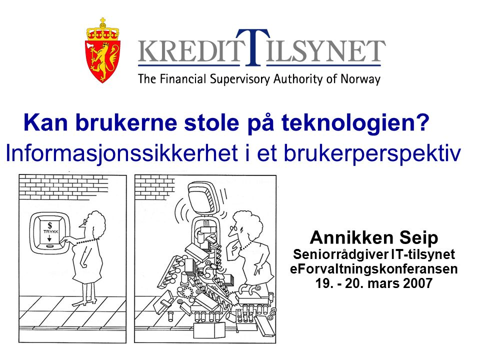 20.3.2007Annikken.Seip@Kredittilsynet.no12 Personvern og kryssende hensyn RFID-brikker –Kan leses på lang avstand –Standarder mangler –How would you like it if, for instance, one day you realized your underwear was reporting on your whereabouts.