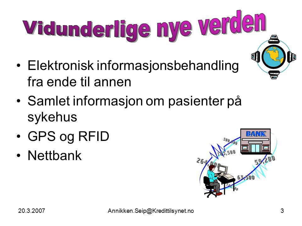 20.3.2007Annikken.Seip@Kredittilsynet.no3 Elektronisk informasjonsbehandling fra ende til annen Samlet informasjon om pasienter på sykehus GPS og RFID Nettbank