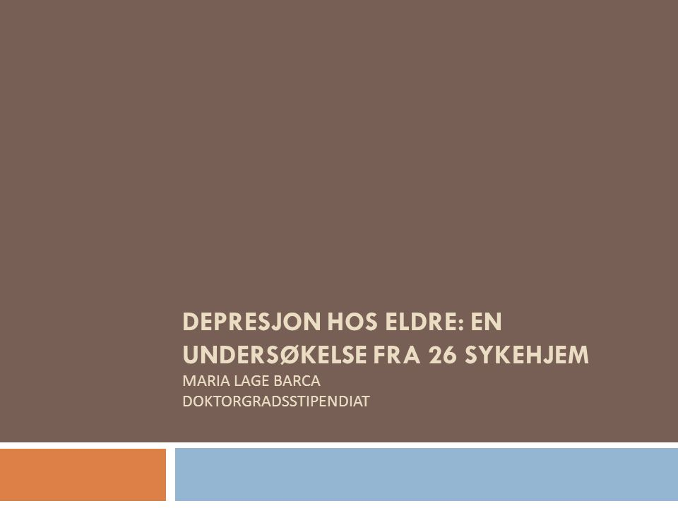 DEPRESJON HOS ELDRE: EN UNDERSØKELSE FRA 26 SYKEHJEM MARIA LAGE BARCA DOKTORGRADSSTIPENDIAT
