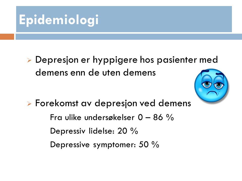 Epidemiologi  Depresjon er hyppigere hos pasienter med demens enn de uten demens  Forekomst av depresjon ved demens Fra ulike undersøkelser 0 – 86 % Depressiv lidelse: 20 % Depressive symptomer: 50 %