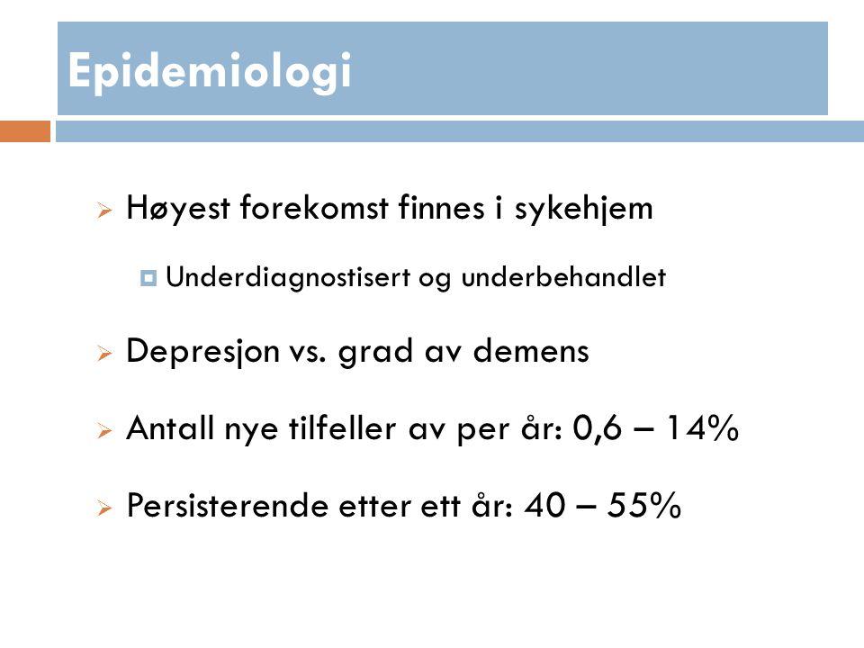 Epidemiologi  Høyest forekomst finnes i sykehjem  Underdiagnostisert og underbehandlet  Depresjon vs.