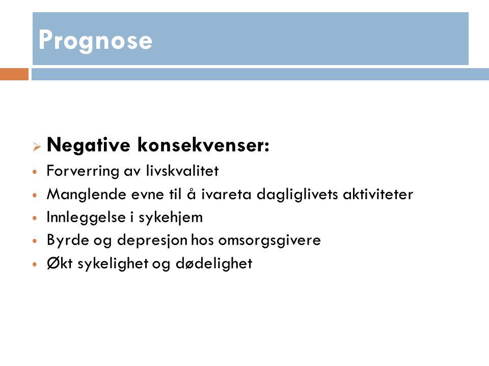 Prognose  Negative konsekvenser: Forverring av livskvalitet Manglende evne til å ivareta dagliglivets aktiviteter Innleggelse i sykehjem Byrde og depresjon hos omsorgsgivere Økt sykelighet og dødelighet