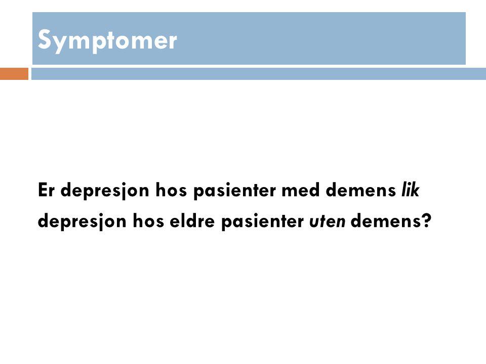 Symptomer Er depresjon hos pasienter med demens lik depresjon hos eldre pasienter uten demens