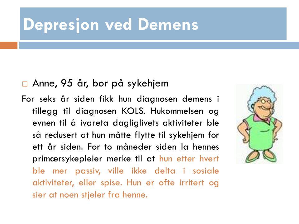 Depresjon ved Demens  Anne, 95 år, bor på sykehjem For seks år siden fikk hun diagnosen demens i tillegg til diagnosen KOLS.