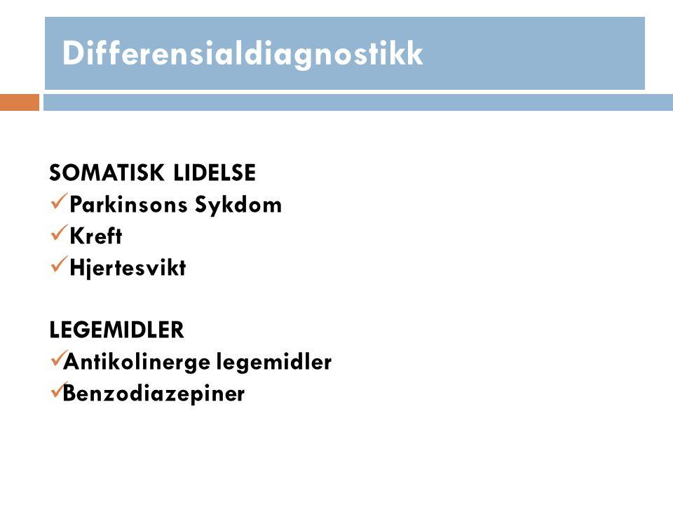 Differensialdiagnostikk SOMATISK LIDELSE Parkinsons Sykdom Kreft Hjertesvikt LEGEMIDLER Antikolinerge legemidler Benzodiazepiner