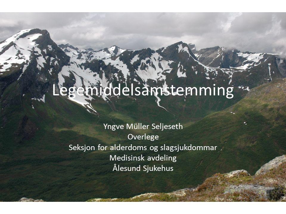 Legemiddelsamstemming Yngve Müller Seljeseth Overlege Seksjon for alderdoms og slagsjukdommar Medisinsk avdeling Ålesund Sjukehus