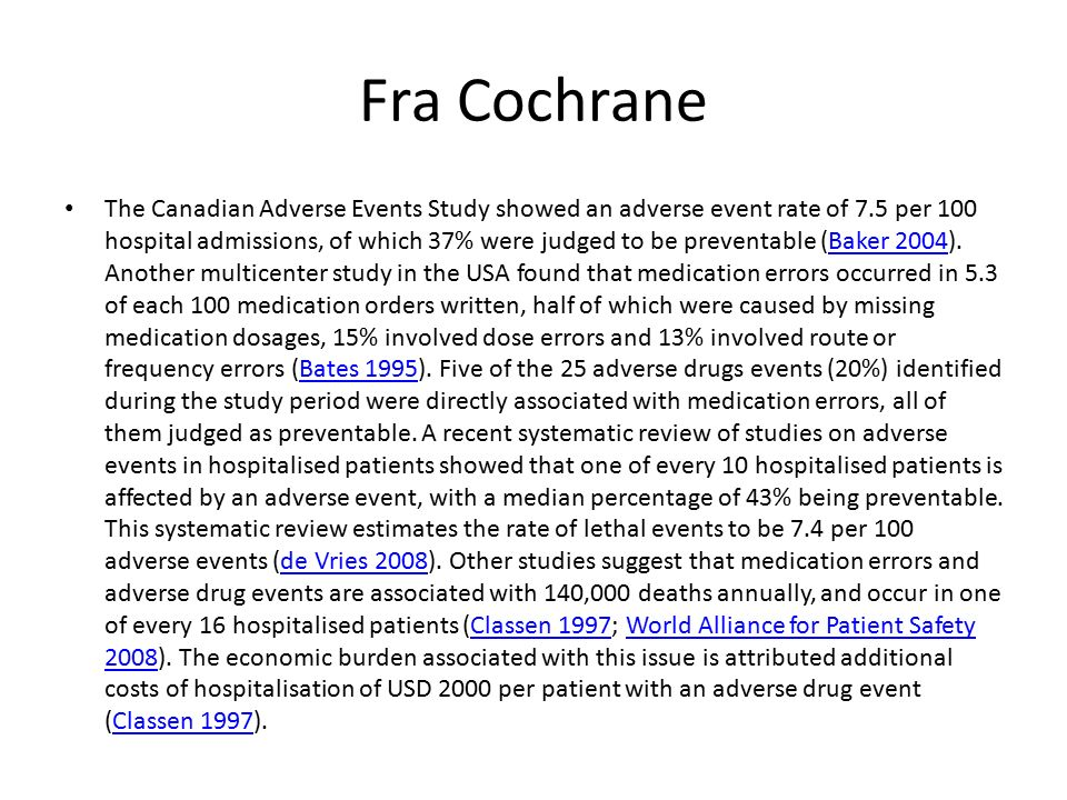 Fra Cochrane The Canadian Adverse Events Study showed an adverse event rate of 7.5 per 100 hospital admissions, of which 37% were judged to be preventable (Baker 2004).