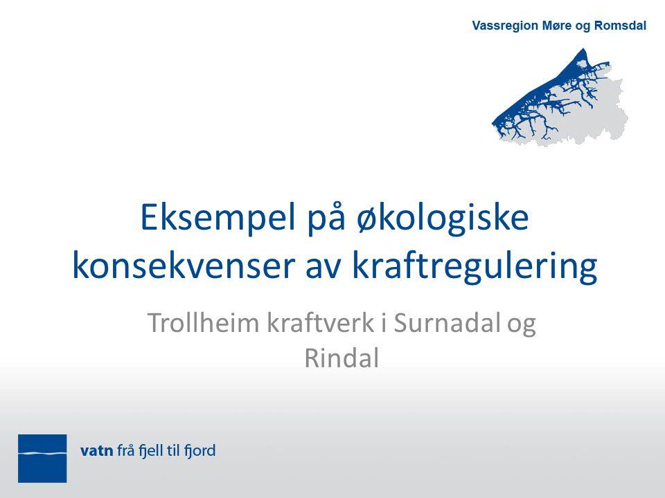 Eksempel på økologiske konsekvenser av kraftregulering Trollheim kraftverk i Surnadal og Rindal
