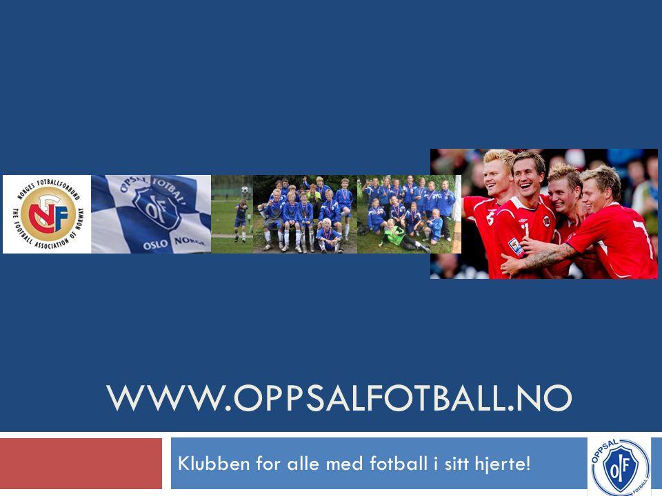 WWW.OPPSALFOTBALL.NO Klubben for alle med fotball i sitt hjerte!