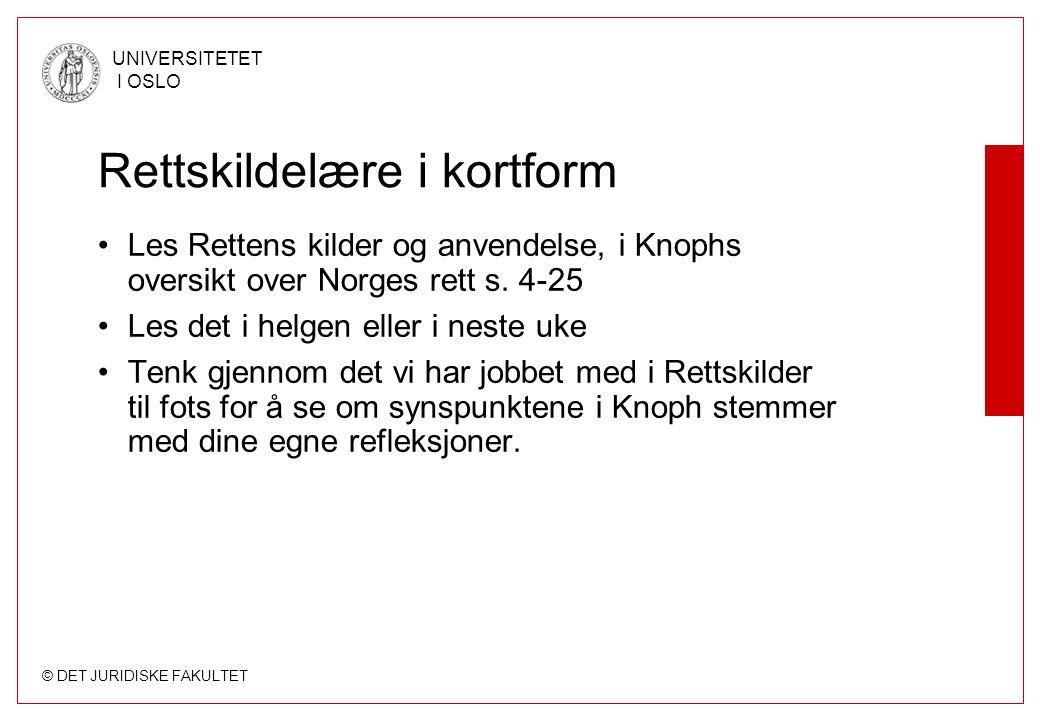 © DET JURIDISKE FAKULTET UNIVERSITETET I OSLO Rettskildelære i kortform Les Rettens kilder og anvendelse, i Knophs oversikt over Norges rett s.