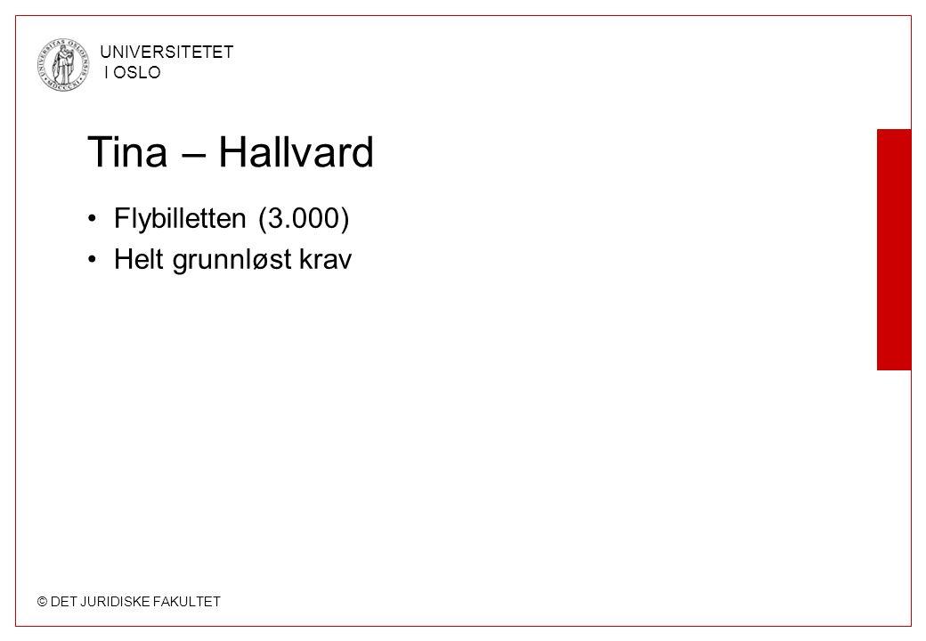 © DET JURIDISKE FAKULTET UNIVERSITETET I OSLO Tina – Hallvard Flybilletten (3.000) Helt grunnløst krav