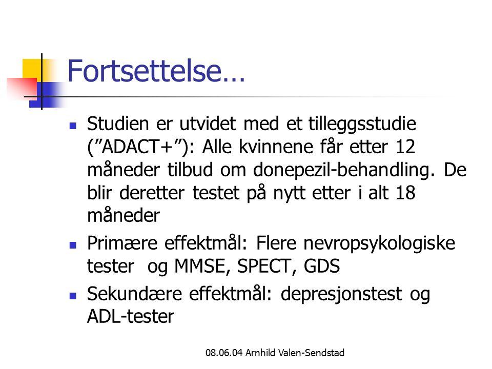 08.06.04 Arnhild Valen-Sendstad Fortsettelse… Studien er utvidet med et tilleggsstudie ( ADACT+ ): Alle kvinnene får etter 12 måneder tilbud om donepezil-behandling.