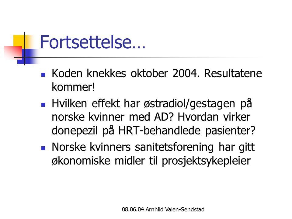 08.06.04 Arnhild Valen-Sendstad Fortsettelse… Koden knekkes oktober 2004. Resultatene kommer! Hvilken effekt har østradiol/gestagen på norske kvinner