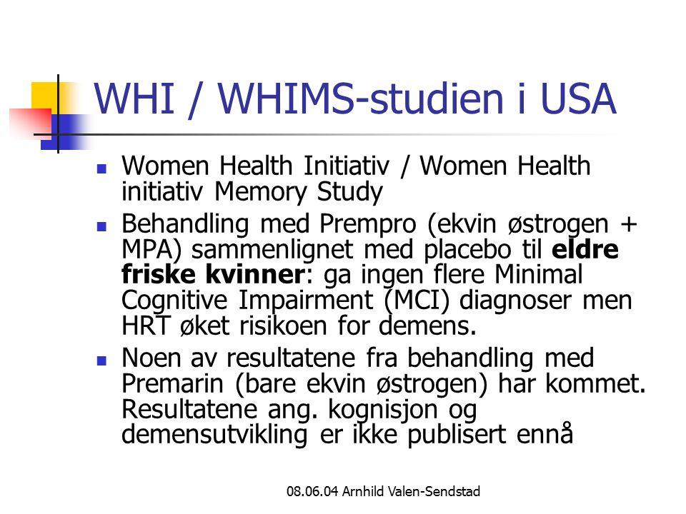 08.06.04 Arnhild Valen-Sendstad WHI / WHIMS-studien i USA Women Health Initiativ / Women Health initiativ Memory Study Behandling med Prempro (ekvin østrogen + MPA) sammenlignet med placebo til eldre friske kvinner: ga ingen flere Minimal Cognitive Impairment (MCI) diagnoser men HRT øket risikoen for demens.