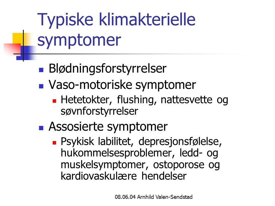 08.06.04 Arnhild Valen-Sendstad Typiske klimakterielle symptomer Blødningsforstyrrelser Vaso-motoriske symptomer Hetetokter, flushing, nattesvette og