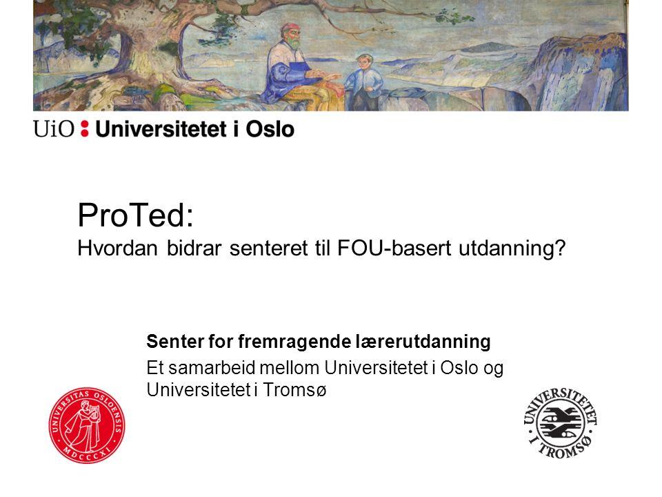ProTed: Hvordan bidrar senteret til FOU-basert utdanning.