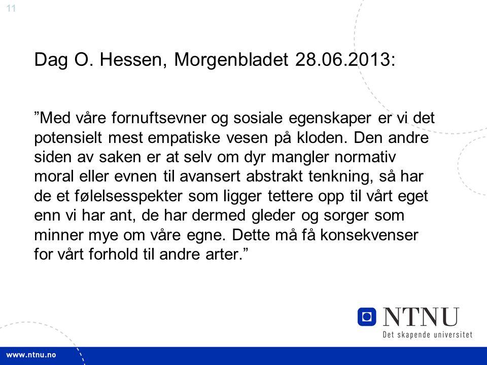 """11 Dag O. Hessen, Morgenbladet 28.06.2013: """"Med våre fornuftsevner og sosiale egenskaper er vi det potensielt mest empatiske vesen på kloden. Den andr"""