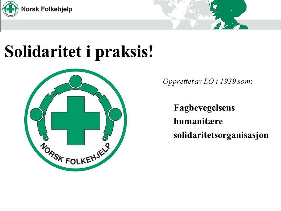 Opprettet av LO i 1939 som: Fagbevegelsens humanitære solidaritetsorganisasjon AP Solidaritet i praksis!