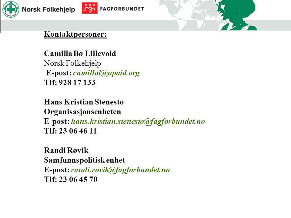 Kontaktpersoner: Camilla Bø Lillevold Norsk Folkehjelp E-post: camillal@npaid.org Tlf: 928 17 133 Hans Kristian Stenestø Organisasjonsenheten E-post: hans.kristian.stenesto@fagforbundet.no Tlf: 23 06 46 11 Randi Røvik Samfunnspolitisk enhet E-post: randi.rovik@fagforbundet.no Tlf: 23 06 45 70