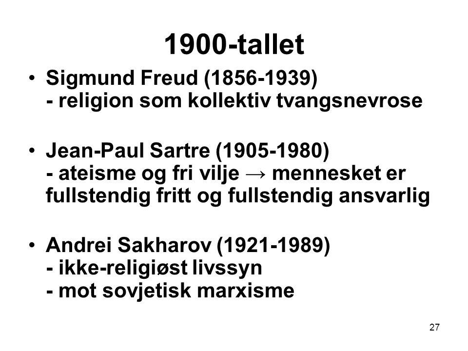 27 1900-tallet Sigmund Freud (1856-1939) - religion som kollektiv tvangsnevrose Jean-Paul Sartre (1905-1980) - ateisme og fri vilje → mennesket er fullstendig fritt og fullstendig ansvarlig Andrei Sakharov (1921-1989) - ikke-religiøst livssyn - mot sovjetisk marxisme