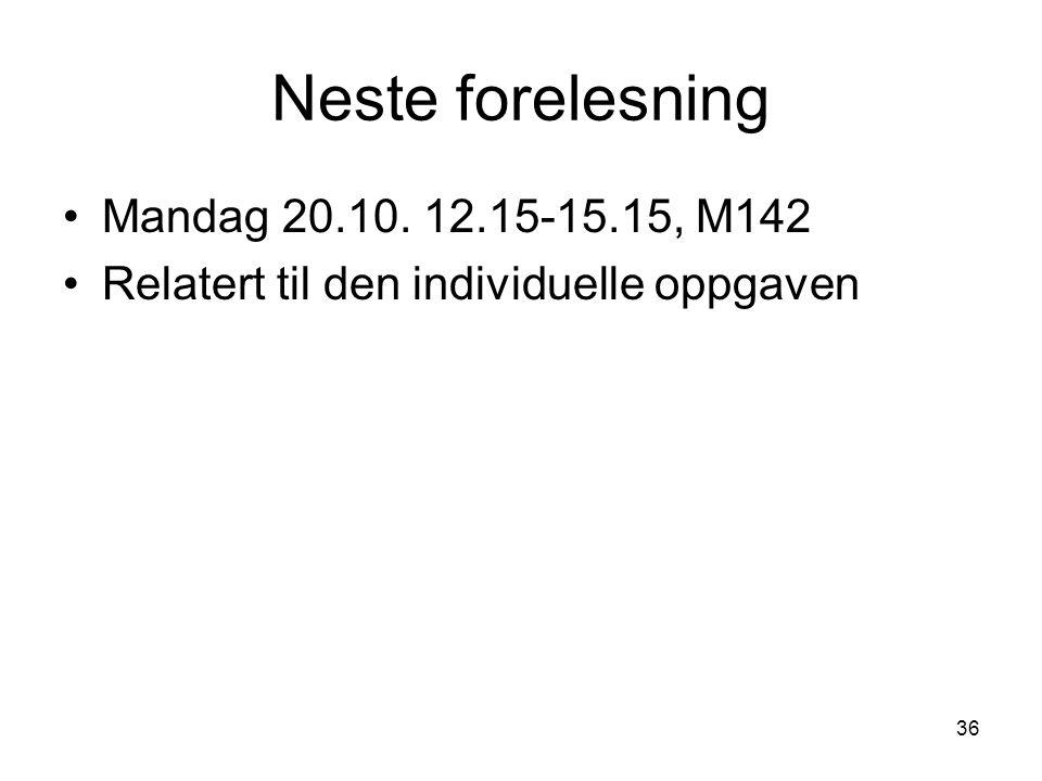 36 Neste forelesning Mandag 20.10. 12.15-15.15, M142 Relatert til den individuelle oppgaven
