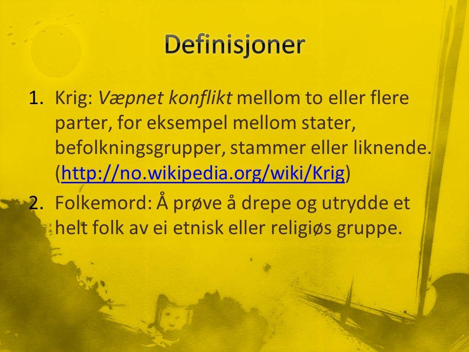 1.Krig: Væpnet konflikt mellom to eller flere parter, for eksempel mellom stater, befolkningsgrupper, stammer eller liknende. (http://no.wikipedia.org
