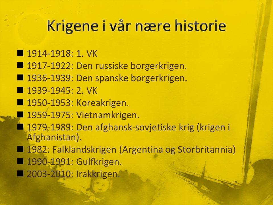 1914-1918: 1. VK 1917-1922: Den russiske borgerkrigen. 1936-1939: Den spanske borgerkrigen. 1939-1945: 2. VK 1950-1953: Koreakrigen. 1959-1975: Vietna