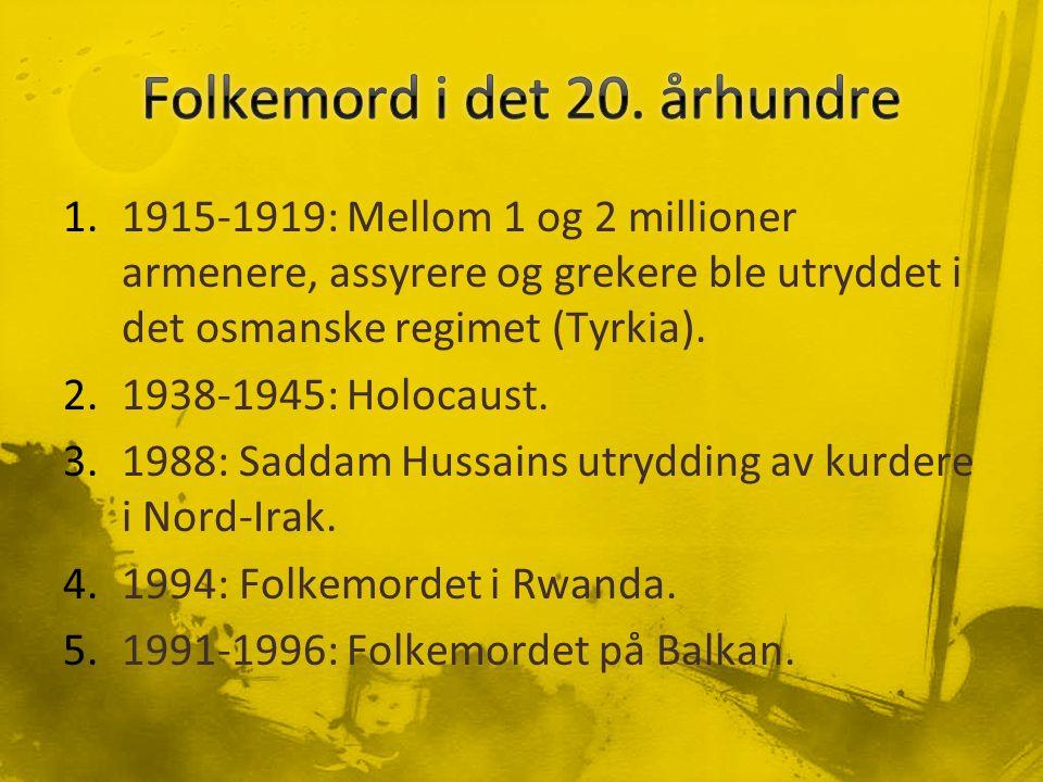 1.1915-1919: Mellom 1 og 2 millioner armenere, assyrere og grekere ble utryddet i det osmanske regimet (Tyrkia). 2.1938-1945: Holocaust. 3.1988: Sadda