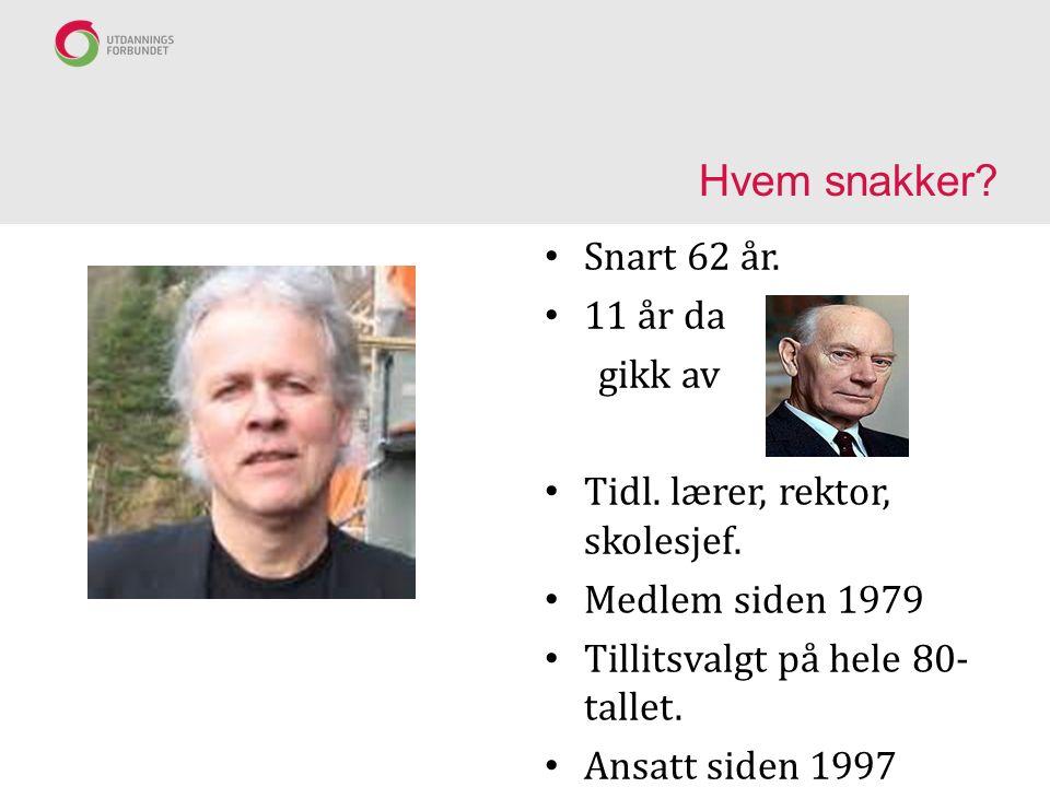 Hvem snakker. Snart 62 år. 11 år da gikk av Tidl.