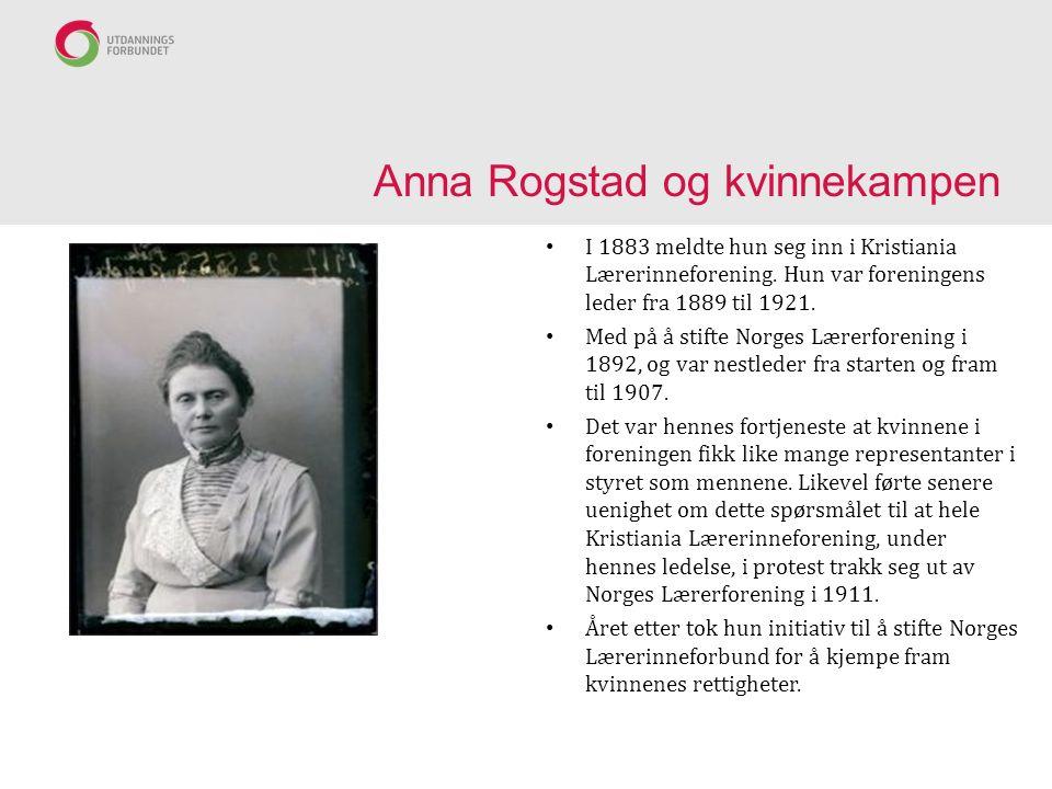 Anna Rogstad og kvinnekampen I 1883 meldte hun seg inn i Kristiania Lærerinneforening.