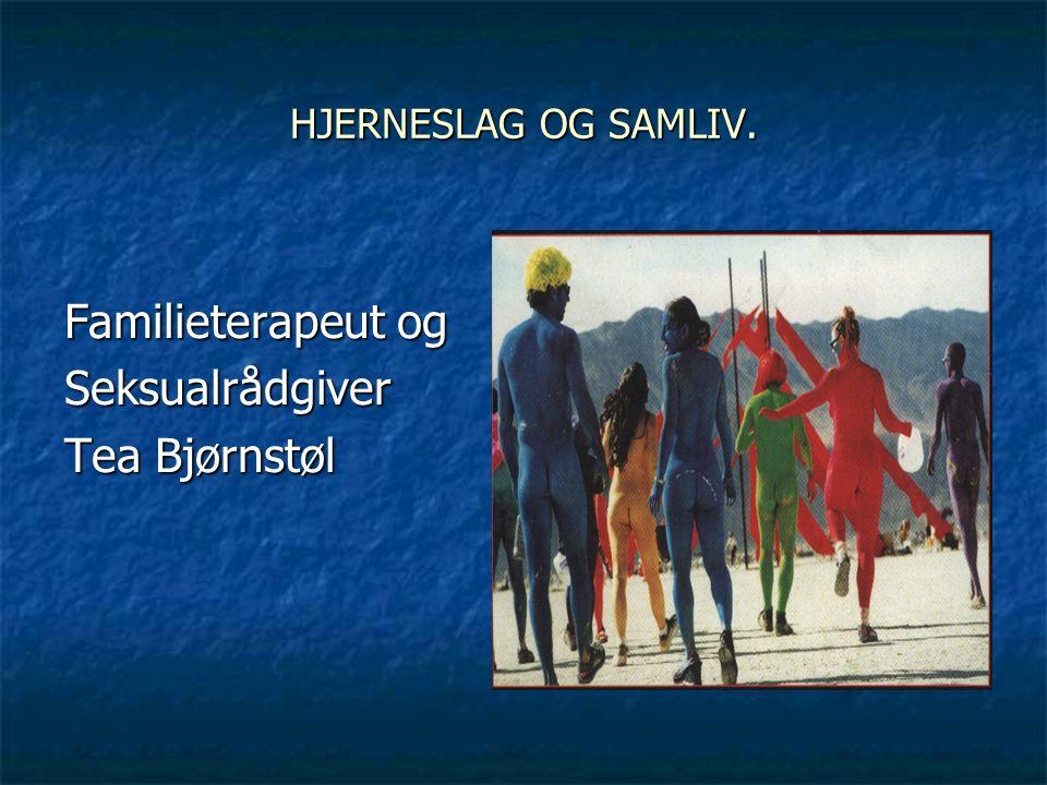 HJERNESLAG OG SAMLIV. Familieterapeut og Seksualrådgiver Tea Bjørnstøl