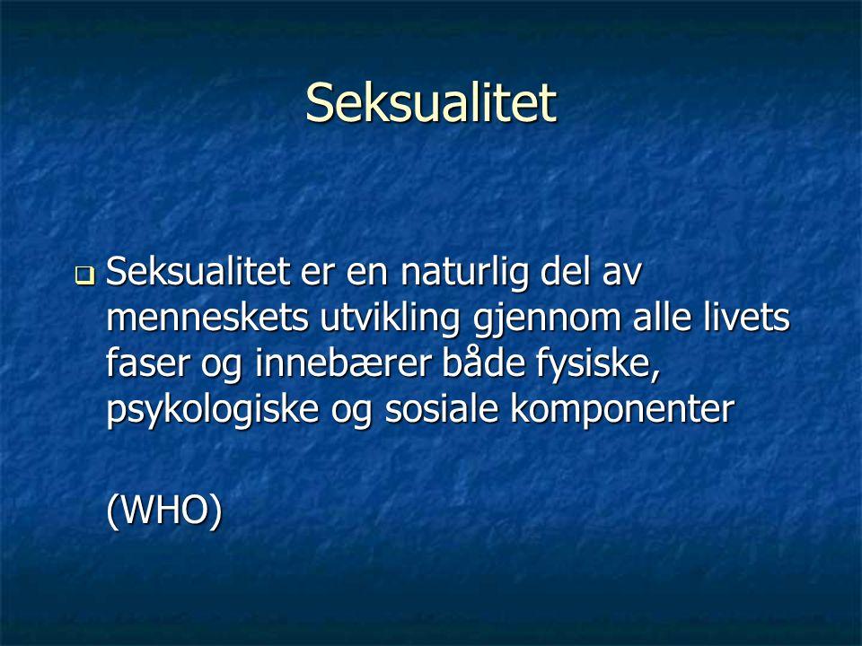 Seksualitet  Seksualitet er en naturlig del av menneskets utvikling gjennom alle livets faser og innebærer både fysiske, psykologiske og sosiale komponenter (WHO) (WHO)